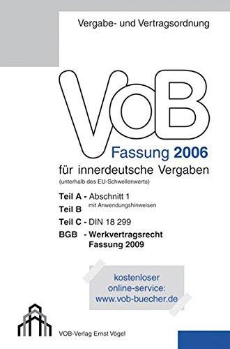 VOB Fassung 2006 für innerdeutsche Vergaben: Teil A - Abschnitt 1, Teil B, Teil C - DIN 18299, BGB