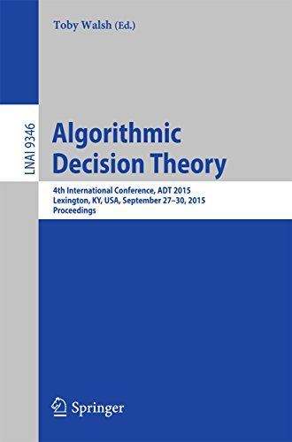 Algorithmic Decision Theory: 4th International Conference, ADT 2015, Lexington, KY, USA, September 27-30, 2015, Proceedings (Lecture Notes in Computer Science) Pdf