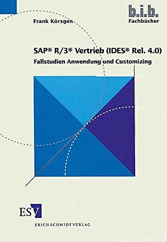 SAP® R/3® Vertrieb (IDES® Rel. 4.0): Fallstudien Anwendung und Customizing