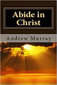 Abide in Christ Andrew Murray