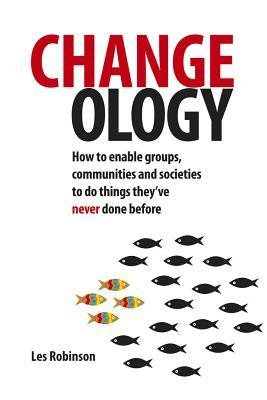 Download [(Changeology: How to Enable Groups, Communities and Societies to Do Things They've Never Done Before)] [Author: Les Robinson] published on (May, 2013) PDF