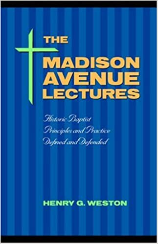 The Madison Avenue Lectures: Baptist Principles and Practice
