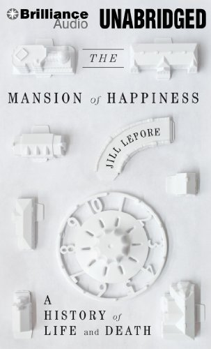 Read Online By Jill Lepore - The Mansion of Happiness: A History of Life and Death (Unabridged) (2012-06-20) [Audio CD] pdf epub