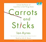 (Carrots and Sticks: Unlock the Power of Incentives to Get Things Done) By Professor Ian Ayres (Author) audioCD on (Sep , 2010)