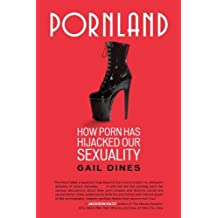 By Gail Dines - Pornland: How Porn Has Hijacked Our Sexuality (3/27/11)
