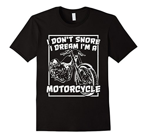 I Don't Snore I Dream I'm A Motorcycle. Chopper T-Shirt