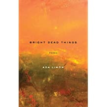Bright Dead Things: Poems