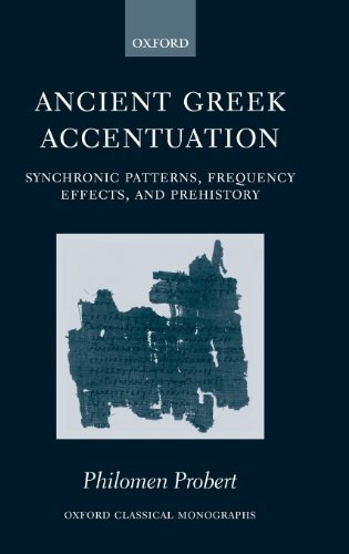 Ancient Greek Accentuation: Synchronic Patterns, Frequency Effects, and Prehistory (Oxford Classical Monographs) Pdf