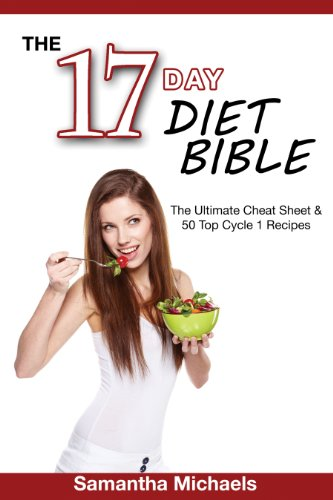 - 17 Day Diet Bible: The Ultimate Cheat Sheet & 50 Top Cycle 1 Recipes