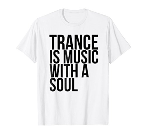 (Trance Is Music With A soul T-shirt For Trance Lovers/Rave)