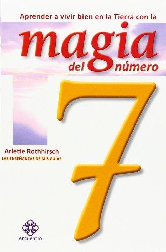 Aprender a vivir bien en la Tierra con la magia del numero 7 (Las enseñanzas de mis guias) (Spanish Edition) [Arlette Rothhirsch] (Tapa Blanda)