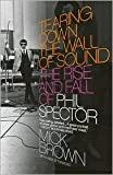 img - for Tearing Down the Wall of Sound: The Rise and Fall of Phil Spector by Mick Brown book / textbook / text book