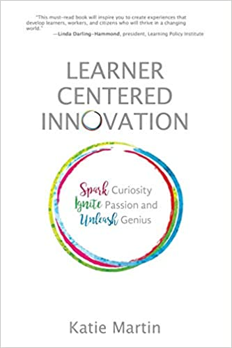 Learner-Centered Innovation: Spark Curiosity, Ignite Passion