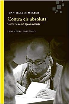 Contra Els Absoluts por Joan-carles Mèlich Sangrà