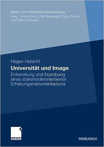 Universität und Image: Entwicklung und Erprobung eines stakeholderorientierten Erhebungsinstrumentariums (Markt- und Unternehmensentwicklung / Markets and Organisations) (German Edition)