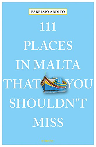 111 Places in Malta That You Shouldnt Miss (111 Places in .... That You Must Not Miss)