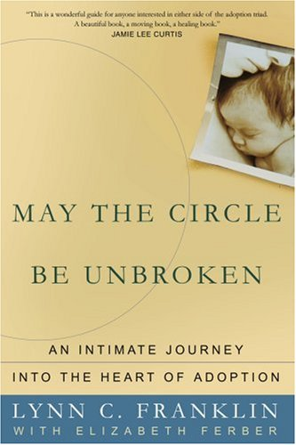 May the Circle Be Unbroken: An Intimate Journey into the Heart of Adoption
