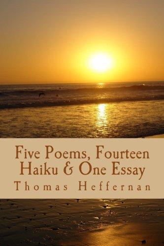 Download Five Poems, Fourteen Haiku, & One Essay Tom Heffernan (St. Andrews Review Digital & Print Chapbook Series) (Volume 9) pdf