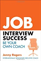 Job Interview Success: Your Complete Guide to Practical Interview Skills Front Cover