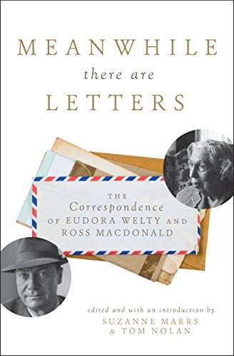Meanwhile There Are Letters: The Correspondence of Eudora Welty and Ross  Macdonald - Kindle edition by Suzanne Marrs, Tom Nolan.