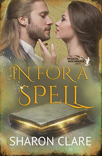 In For a Spell (The Magical Matchmaker Series Book 4) by [Clare, Sharon]