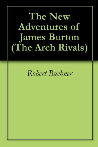 The New Adventures of James Burton (The Arch Rivals Book 1)