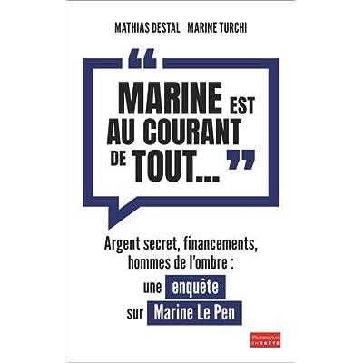 'Marine est au courant de tout...' : Argent secret, financements et hommes de l'ombre, une enquête sur Marine Le Pen