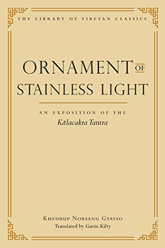 Ornament of Stainless Light: An Exposition of the Kalachakra Tantra (Library of Tibetan Classics Book 14)
