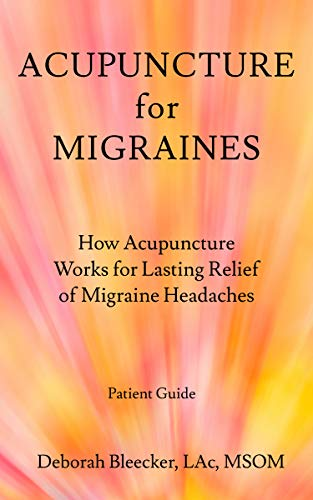 Acupuncture for Migraines: How Acupuncture Works for Lasting Relief of Migraine Headaches (Best Foods For Migraine Headaches)