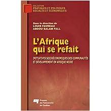 L'Afrique qui se refait: INITIATIVES SOCIOÉCONOMIQUES DES COMMUNAUTÉS ET DÉVELOPPEMENT EN AFRIQUE NOIRE (French Edition)