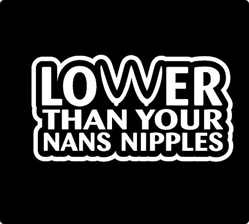 Sticker Decal Lower Than Your Nans N!pples JDM Funny Car Truck Window, White ()