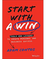 Start With a Win: Tools and Lessons to Create Personal and Business Success
