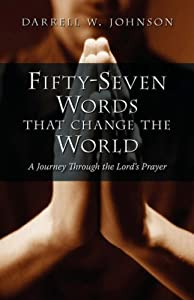 Fifty-Seven Words that Change the World: A Journey through the Lord's Prayer by Darrell W. Johnson (2005-06-10)