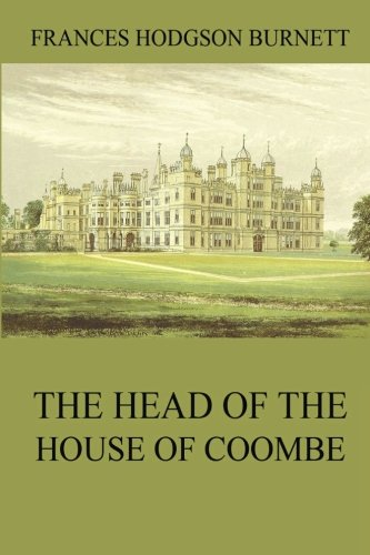 The Head of the House of Coombe by Frances Hodgson Burnett