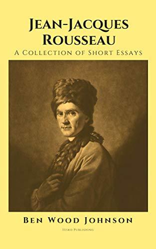 Jean Jacques Rousseau A Collection Of Short Essays Kindle