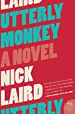 Utterly Monkey, Nick Laird, 0060828366