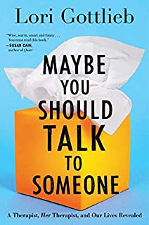 Book Cover: Maybe You Should Talk to Someone: A Therapist, HER Therapist, and Our Lives Revealed