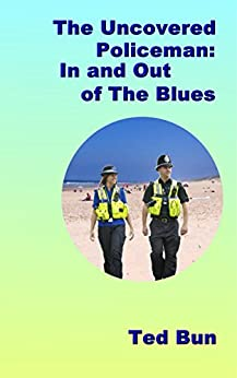 Uncovered Policeman; In and Out of the Blues (Rags to Riches Book 3) by [Bun, Ted]