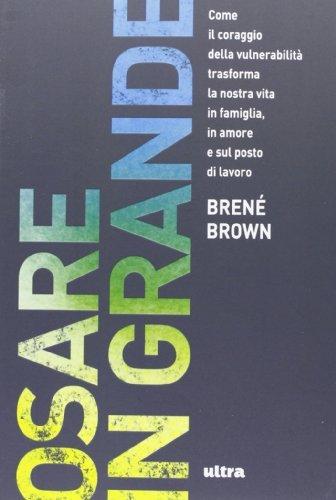 Osare in grande. Come il coraggio della vulnerabilit?? trasforma la nostra vita in famiglia, in amore e sul posto di lavoro by Bren?? Brown (2013-01-01)