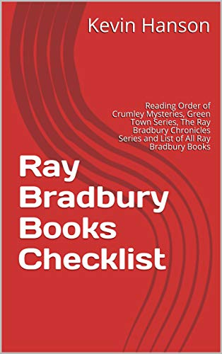 Ray Bradbury Books Checklist: Reading Order of Crumley Mysteries, Green Town Series, The Ray Bradbury Chronicles Series and List of All Ray Bradbury -
