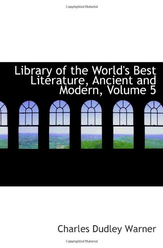 Read Online Library of the World's Best Literature, Ancient and Modern, Volume 5 ebook