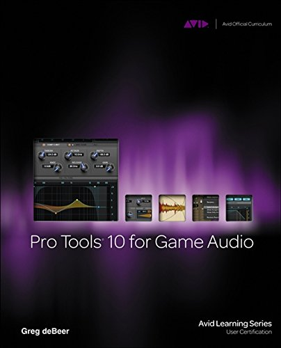 Pro Tools 10 for Game Audio (Pro Tools 10 Book)