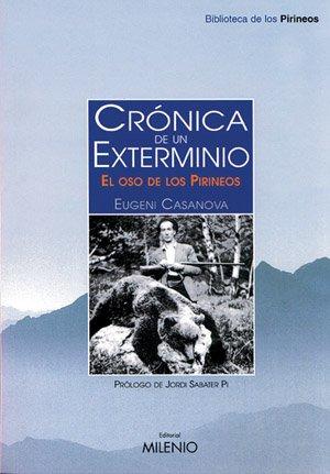 Descargar Libro Crónica De Un Exterminio: El Oso De Los Pirineos Eugeni Casanova Solanes
