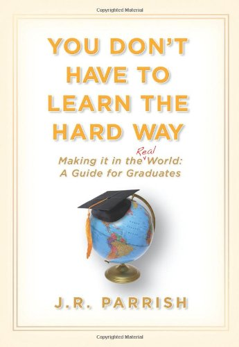 Download You Don't Have to Learn the Hard Way: Making It in the Real World: A Guide for Graduates pdf