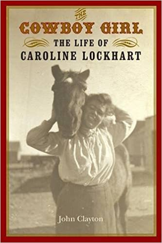 bd13123e The Cowboy Girl: The Life of Caroline Lockhart (Women in the West): John  Clayton: 9780803259904: Amazon.com: Books