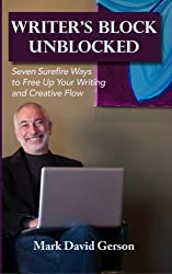 Writer's Block Unblocked: Seven Surefire Ways to Free Up Your Writing and Creative Flow