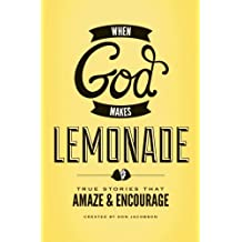 When God Makes Lemonade: True Stories That Amaze and Encourage