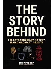 The Story Behind: The Extraordinary History Behind Ordinary Objects