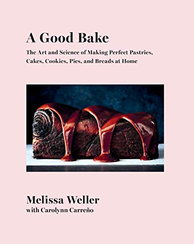 Book Cover: A Good Bake: The Art and Science of Making Perfect Pastries, Cakes, Cookies, Pies, and Breads at Home: A Cookbook