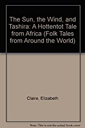 The Sun, the Wind, and Tashira: A Hottentot Tale from Africa (Folk Tales from Around the World)